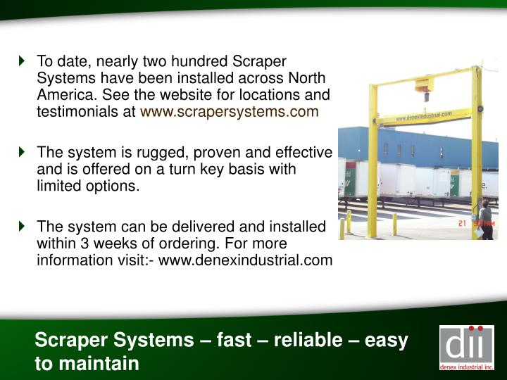 To date, nearly two hundred Scraper Systems have been installed across North America. See the website for locations and testimonials at