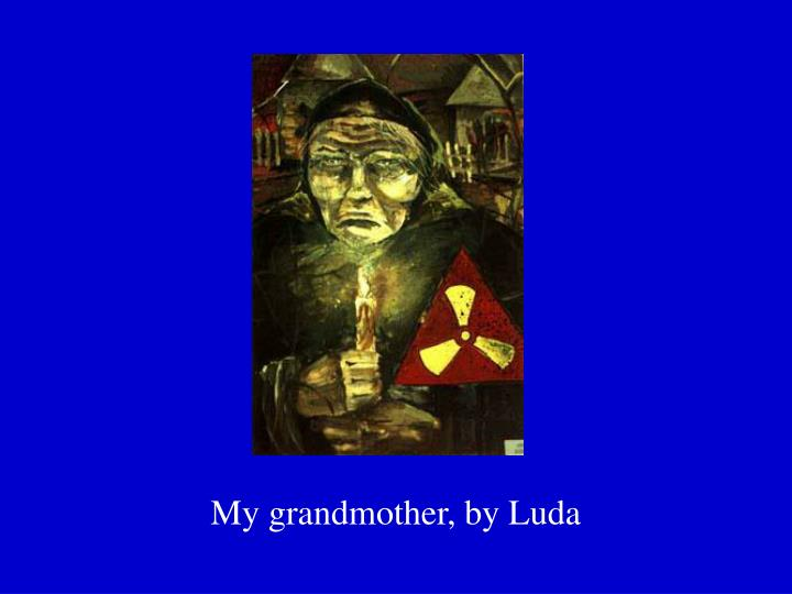 My grandmother, by Luda