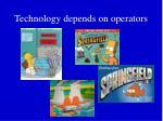 technology depends on operators