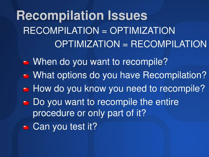 RECOMPILATION = OPTIMIZATION