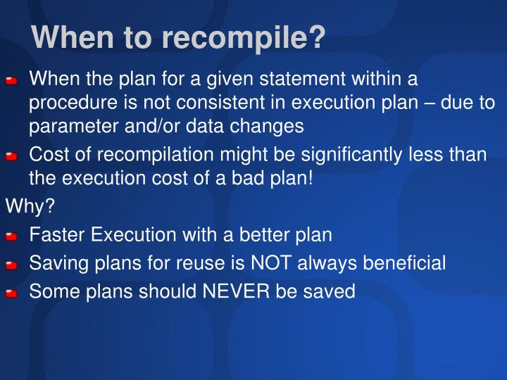 When the plan for a given statement within a procedure is not consistent in execution plan – due to parameter and/or data changes