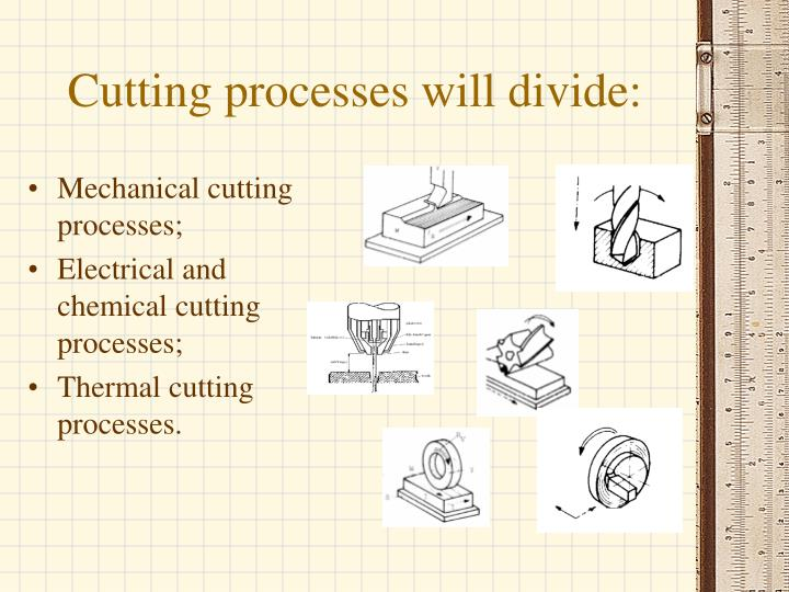 Cutting processes will divide
