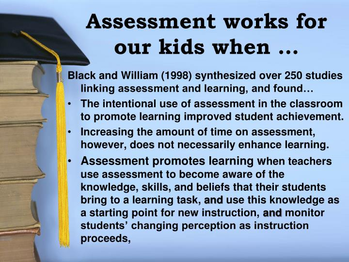 Assessment works for our kids when …