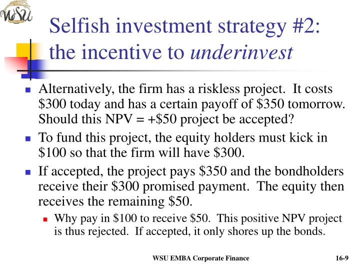 Selfish investment strategy #2:  the incentive to