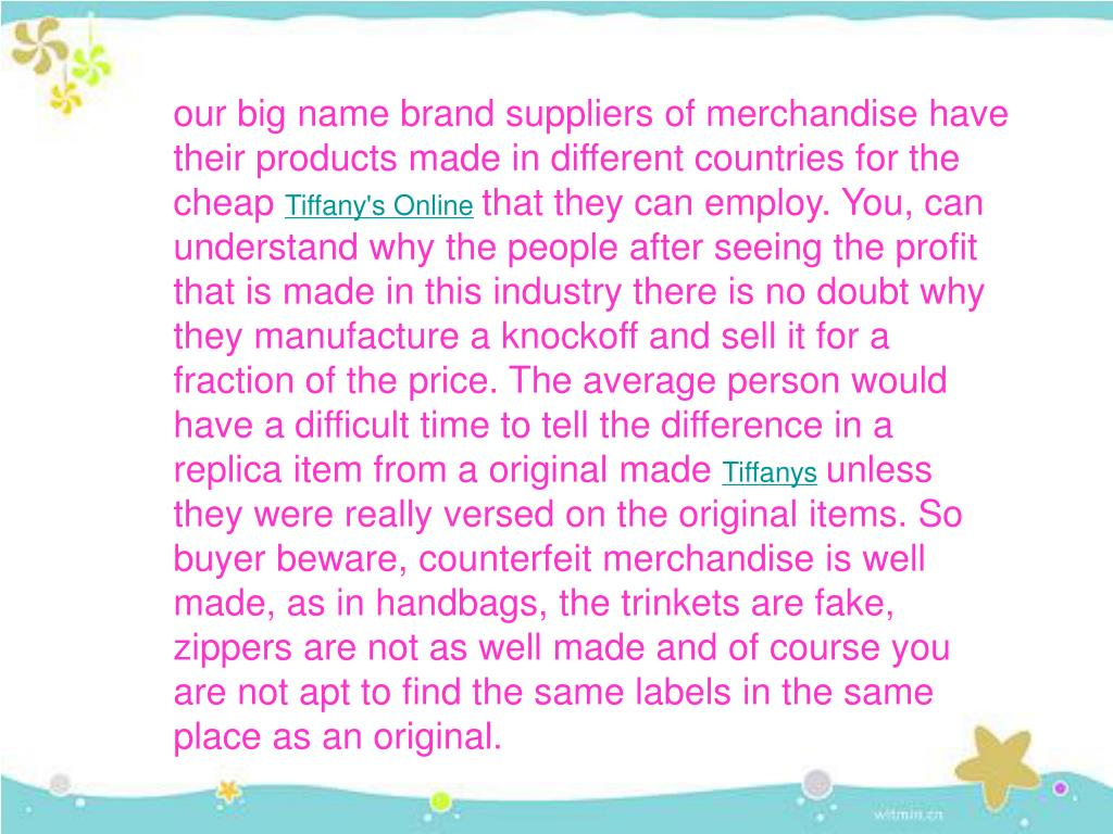 our big name brand suppliers of merchandise have their products made in different countries for the cheap
