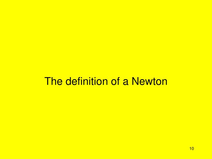 The definition of a Newton