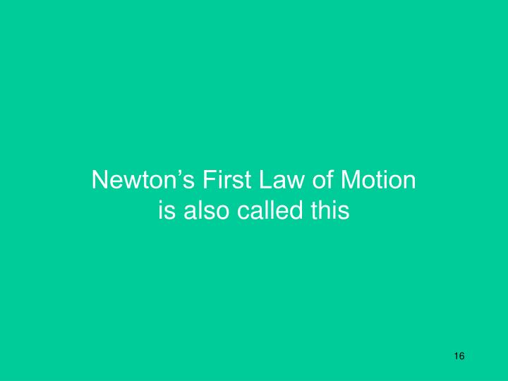 Newton's First Law of Motion is also called this