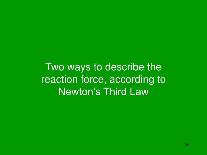 Two ways to describe the reaction force, according to Newton's Third Law