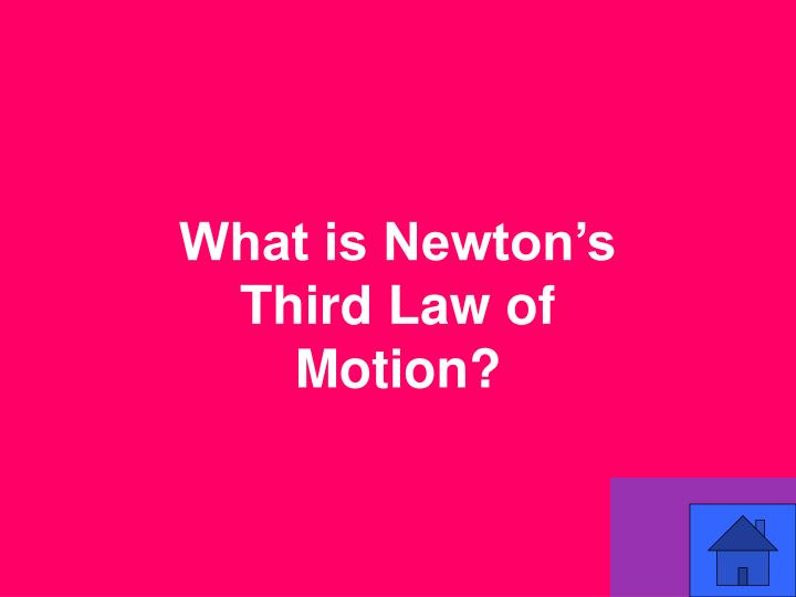 What is Newton's Third Law of Motion?