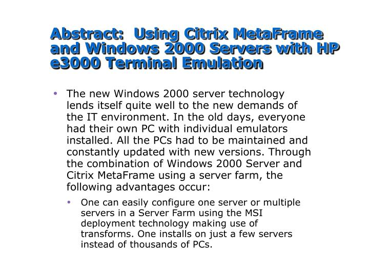 Abstract:  Using Citrix MetaFrame and Windows 2000 Servers with HP e3000 Terminal Emulation