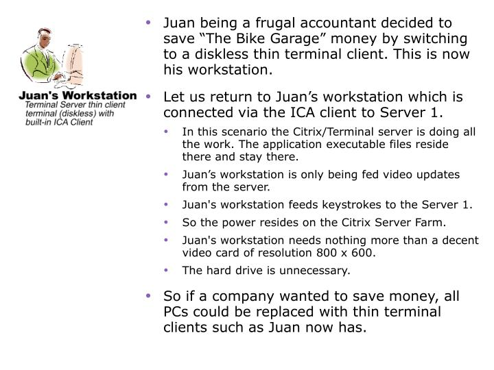 """Juan being a frugal accountant decided to save """"The Bike Garage"""" money by switching to a diskless thin terminal client. This is now his workstation."""