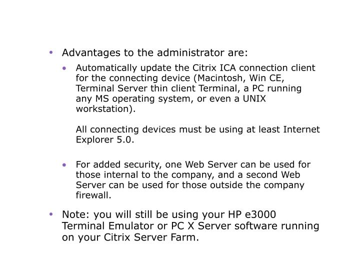 Advantages to the administrator are: