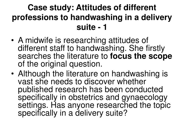 Case study: Attitudes of different professions to handwashing in a delivery suite - 1