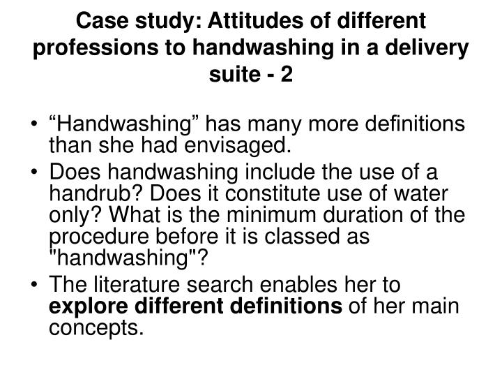 Case study: Attitudes of different professions to handwashing in a delivery suite - 2
