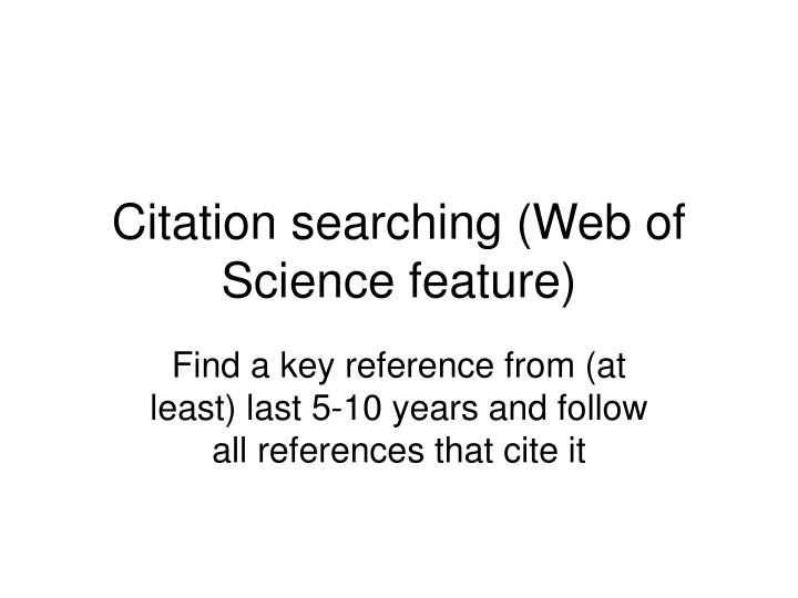 Citation searching (Web of Science feature)
