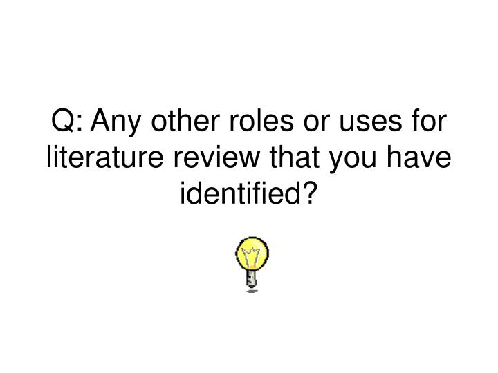 Q: Any other roles or uses for literature review that you have identified?