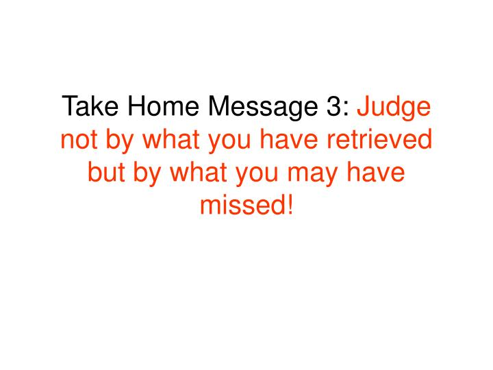 Take Home Message 3:
