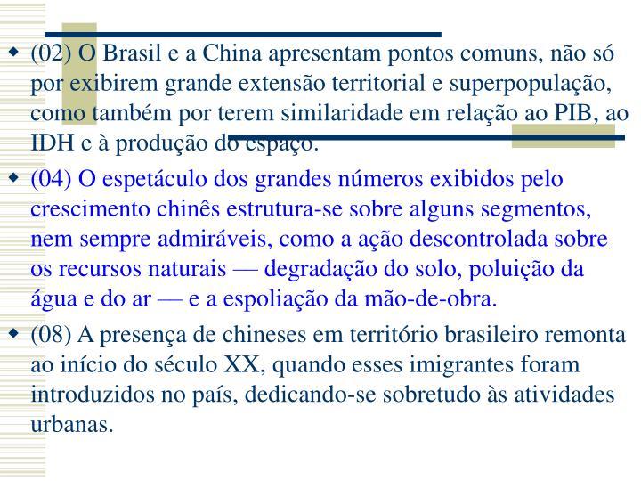 (02) O Brasil e a China apresentam pontos comuns, não só por exibirem grande extensão territorial e superpopulação, como também por terem similaridade em relação ao PIB, ao IDH e à produção do espaço.