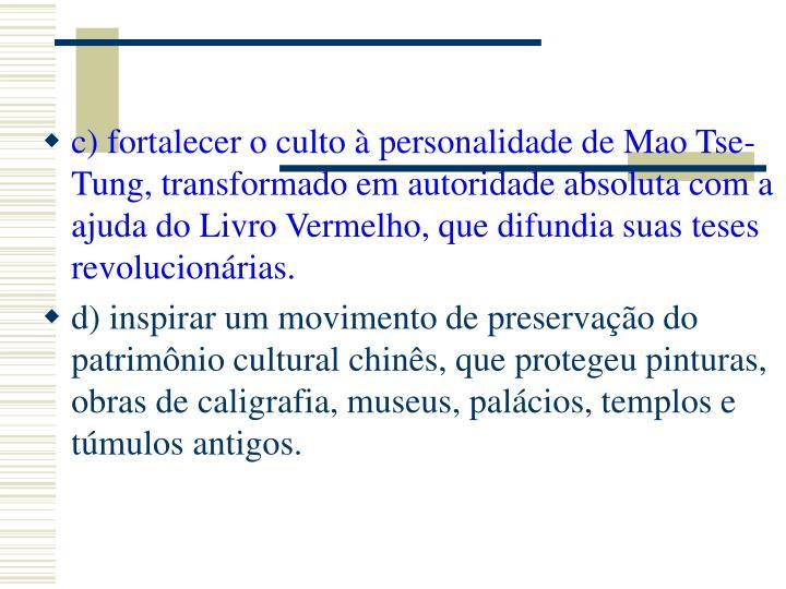 c) fortalecer o culto à personalidade de Mao Tse-Tung, transformado em autoridade absoluta com a ajuda do Livro Vermelho, que difundia suas teses revolucionárias.