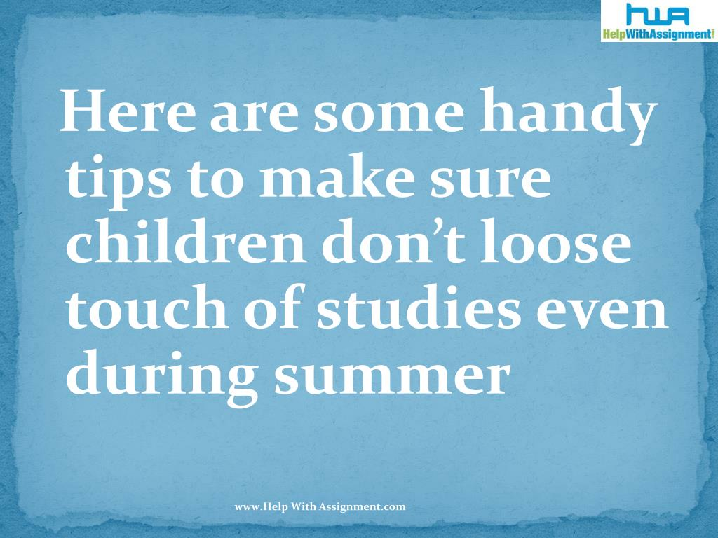Here are some handy tips to make sure children don't loose touch of studies even during summer