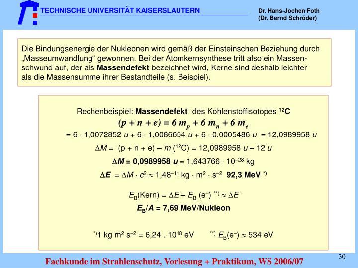 Die Bindungsenergie der Nukleonen wird gemäß der Einsteinschen Beziehung durch