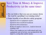 save time money improve productivity at the same time