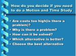 how do you decide if you need to do a motion and time study