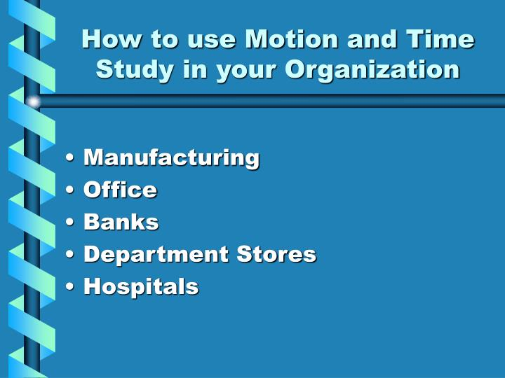 How to use Motion and Time Study in your Organization