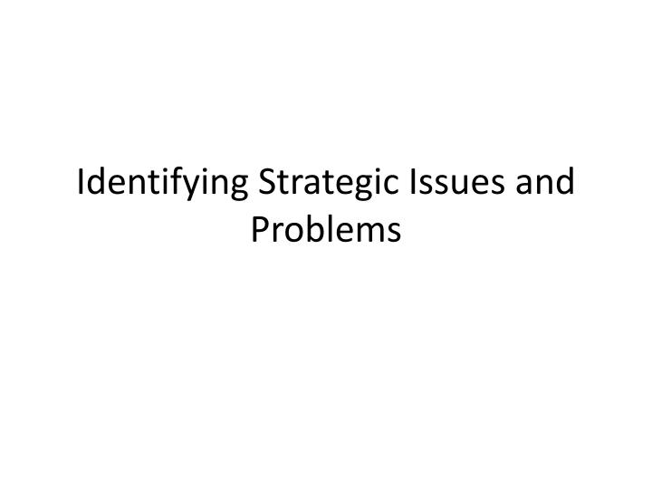 Identifying Strategic Issues and Problems