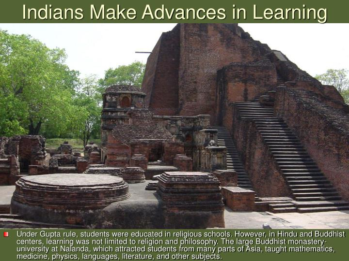 Under Gupta rule, students were educated in religious schools. However, in Hindu and Buddhist centers, learning was not limited to religion and philosophy. The large Buddhist monastery-university at Nalanda, which attracted students from many parts of Asia, taught mathematics, medicine, physics, languages, literature, and other subjects.