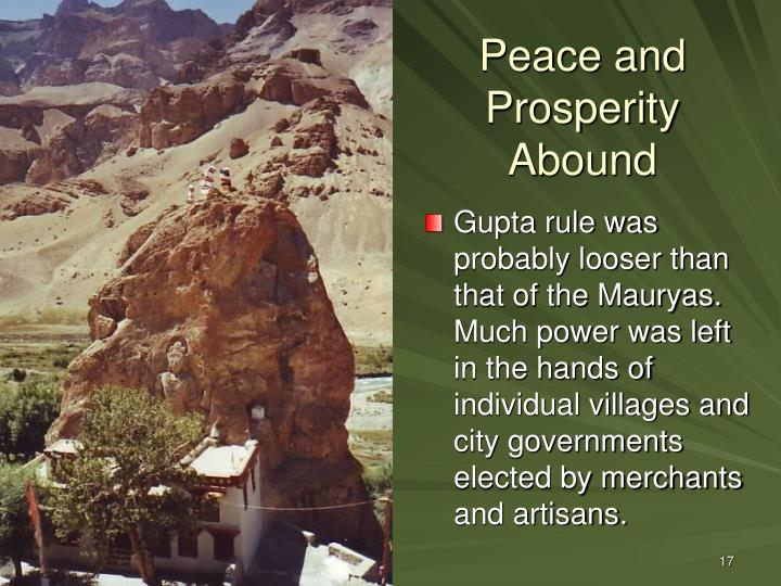 Gupta rule was probably looser than that of the Mauryas. Much power was left in the hands of individual villages and city governments elected by merchants and artisans.