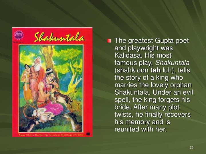 The greatest Gupta poet and playwright was Kalidasa. His most famous play,