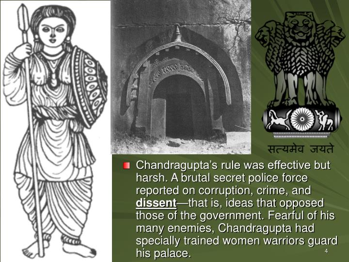 Chandragupta's rule was effective but harsh. A brutal secret police force reported on corruption, crime, and