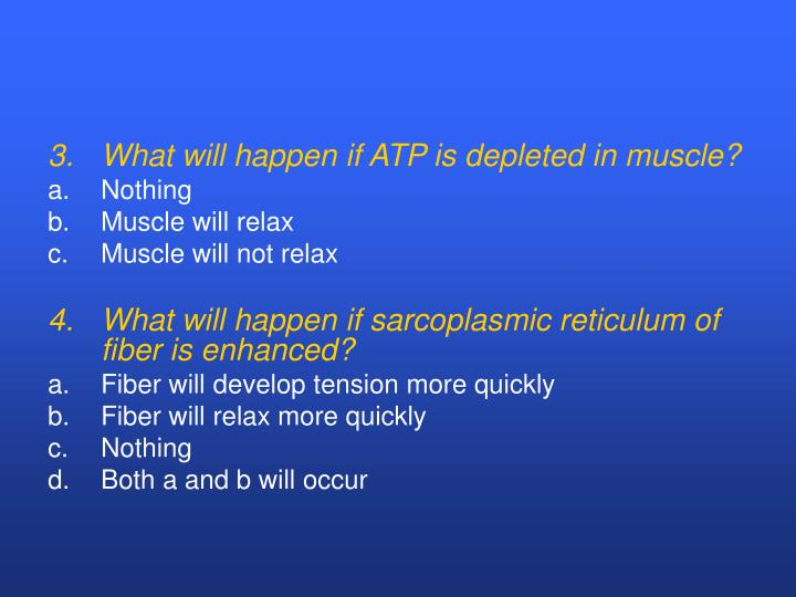 3.	What will happen if ATP is depleted in muscle?