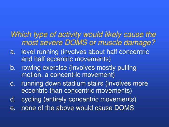 Which type of activity would likely cause the most severe DOMS or muscle damage?