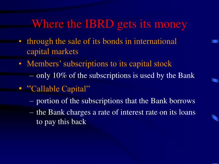 Where the IBRD gets its money