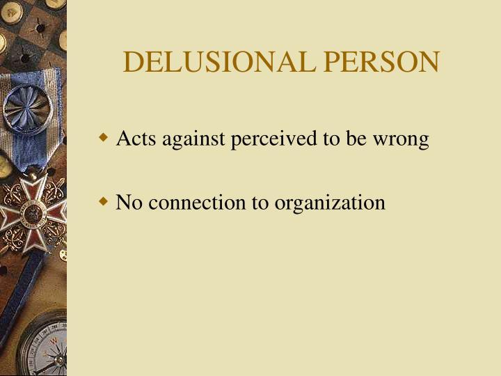 DELUSIONAL PERSON