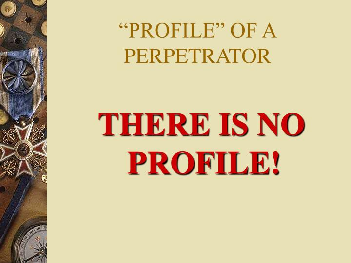 """""""PROFILE"""" OF A PERPETRATOR"""