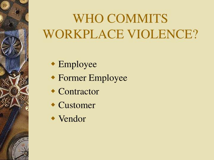 WHO COMMITS WORKPLACE VIOLENCE?