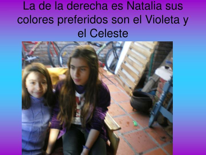 La de la derecha es Natalia sus colores preferidos son el Violeta y el Celeste