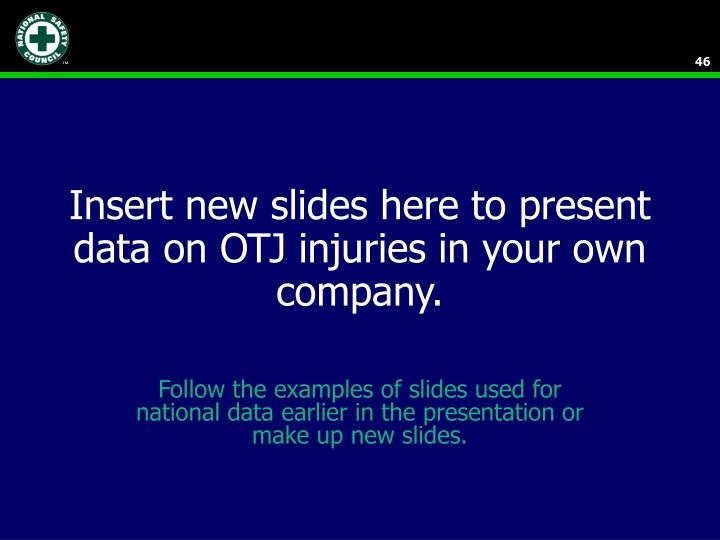 Insert new slides here to present data on OTJ injuries in your own company.