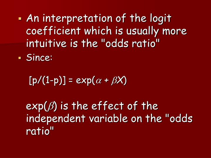"""An interpretation of the logit coefficient which is usually more intuitive is the """"odds ratio"""""""