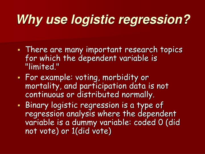 Why use logistic regression?