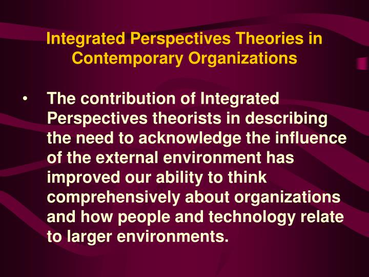 Integrated Perspectives Theories in Contemporary Organizations