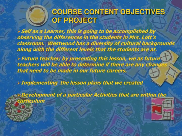COURSE CONTENT OBJECTIVES OF PROJECT