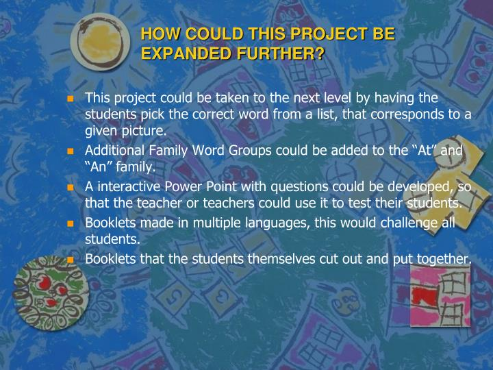 HOW COULD THIS PROJECT BE EXPANDED FURTHER?