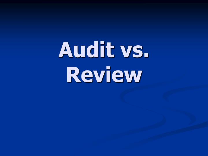 Audit vs. Review