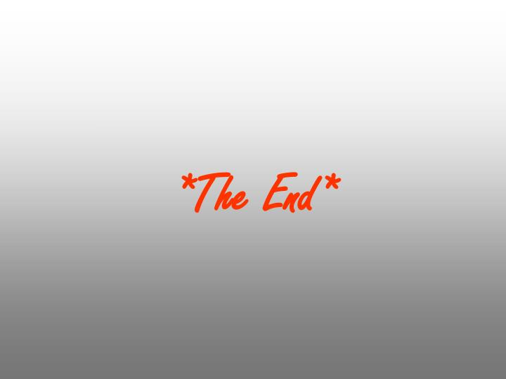 *The End*