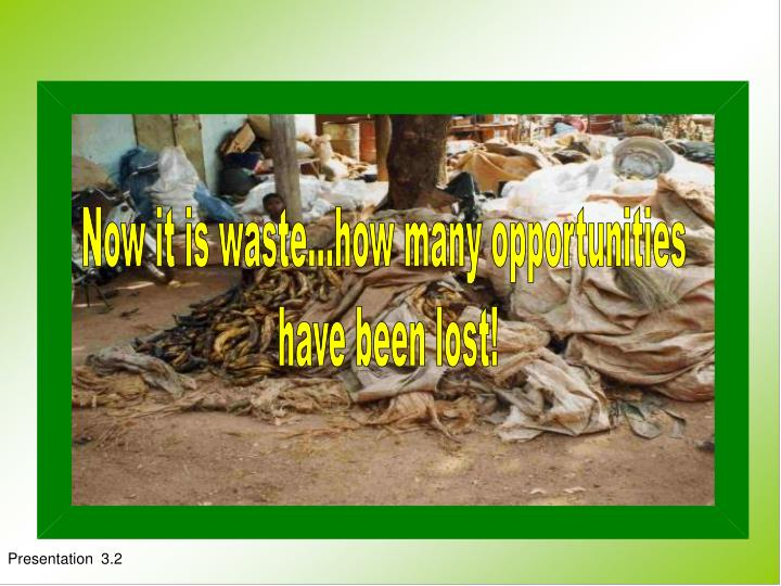 Now it is waste...how many opportunities