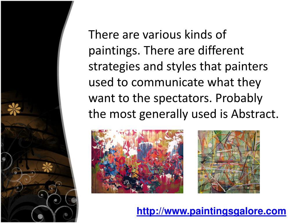 There are various kinds of paintings. There are different strategies and styles that painters used to communicate what they want to the spectators. Probably the most generally used is Abstract.